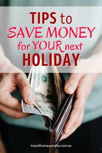 Top Tips To Save Money For Your Next Holiday
