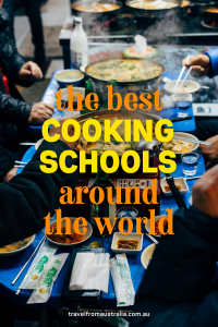 The Best Cooking Schools Around The World