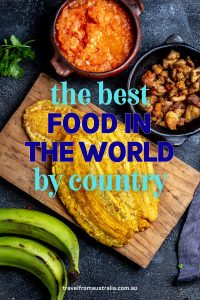 The Best Food In The World By Country - Food Travel